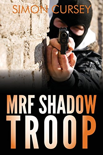 MRF Shadow Troop: The untold true story of top secret British military intelligence undercover operations in Belfast, Northern Ireland, 1972-1974 By Simon Cursey