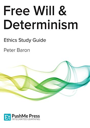Free Will & Determinism Coursebook By Peter Baron