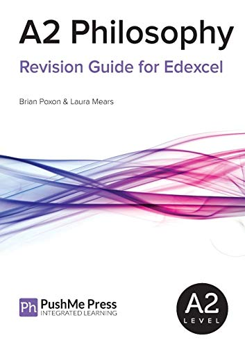 A2 Philosophy Revision Guide for Edexcel By Brian Poxon