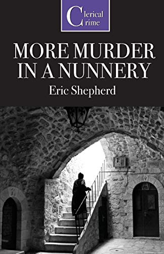 More Murder in a Nunnery By Eric Shepherd