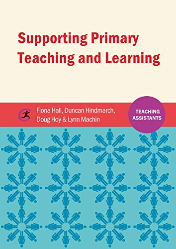 Supporting Primary Teaching and Learning By Fiona Hall