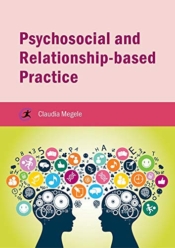 Psychosocial and Relationship-Based Practice (Critical Approaches to Social Work) By Claudia Megele