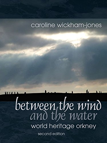 Between the Wind and the Water: World Heritage Orkney by Caroline Wickham-Jones