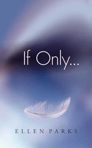 If Only... By Ellen Parks