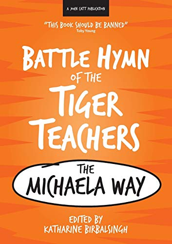 The Battle Hymn of the Tiger Teachers: The Michaela Way by Katharine Birbalsingh