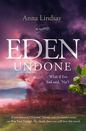Eden Undone: What If Eve Had Said 'No'? By Anna Lindsay