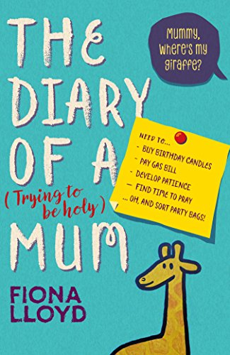 The Diary of a (Trying to be Holy) Mum: Mummy, Where's My Giraffe? By Fiona Lloyd