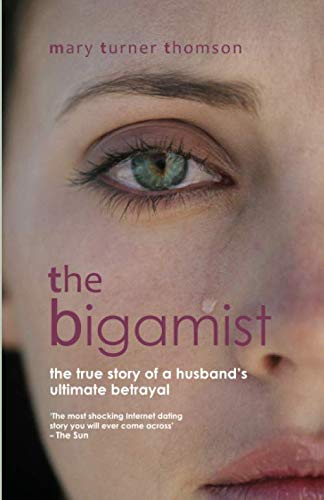 Bigamist The Bigamist: The True Story of a Husband's Ultimate Betrayal By Mary Turner Thomson