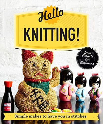Hello Knitting!: Simple Knits to Have You in Stitches (Make Me!)
