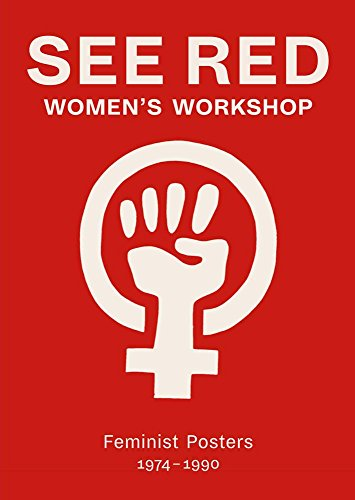See Red Women's Workshop - Feminist Posters 1974-1990 by See Red Members
