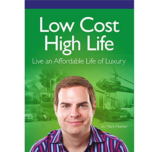 Low Cost High Life: Live an Affordable Life of Luxury By Mark Homer