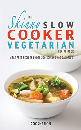 The Skinny Slow Cooker Vegetarian Recipe Book By CookNation