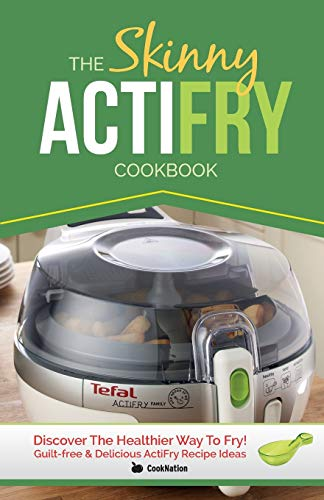 The Skinny Actifry Cookbook: Guilt-Free and Delicious Actifry Recipe Ideas: Discover the Healthier Way to Fry! by Cooknation