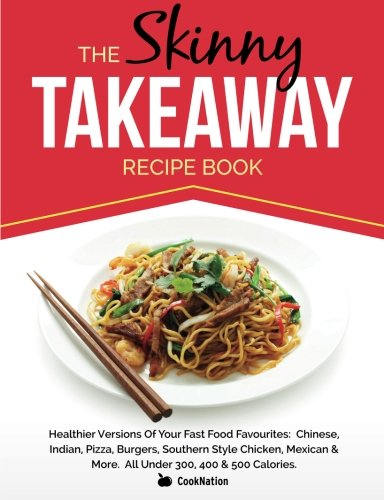 The Skinny Takeaway Recipe Book Healthier Versions of Your Fast Food Favourites By Cooknation