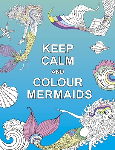 Keep Calm and Colour Mermaids (Huck & Pucker Colouring Books) By .