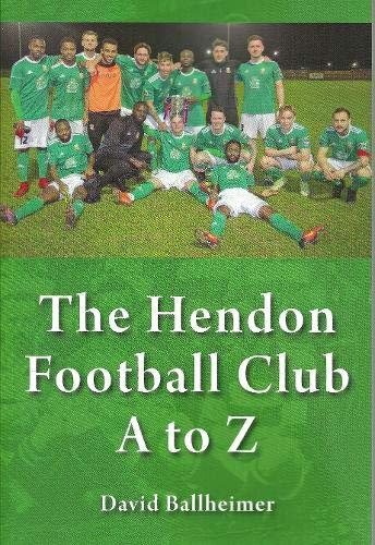 The Hendon Football Club A to Z By David Ballheimer