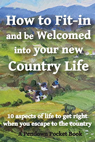 How to Fit-in and be Welcomed into your new Country Life By Pendown Pocket Books