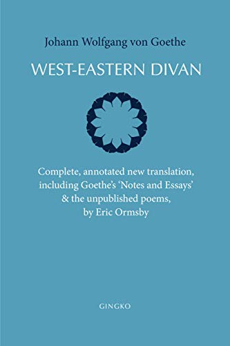 West-Eastern Divan - Complete, annotated new translation, including Goethe`s Notes and Essays & the unpublished poems By Johann Wolfgang Von Goethe