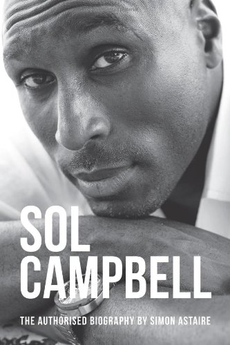 Sol Campbell - The Authorised Biography (Sport Biography) By Simon Astaire