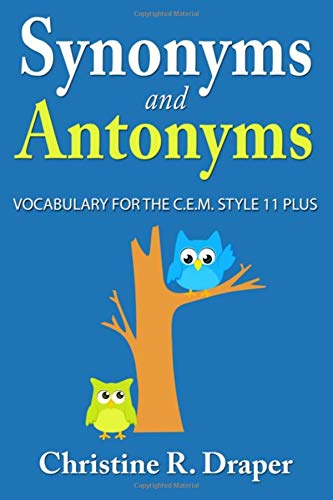 Synonyms and Antonyms: Vocabulary for the C.E.M. Style 11 Plus By Christine R Draper