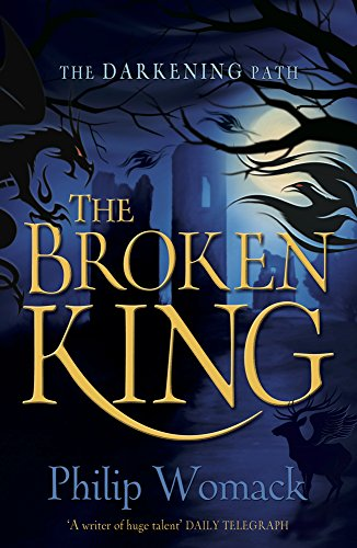 The Broken King (The Darkening Path) By Philip Womack