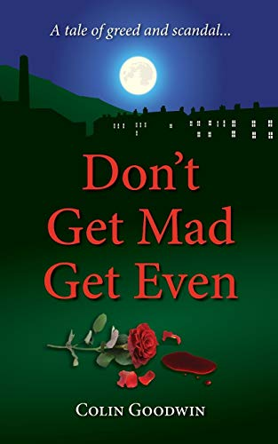 Don't Get Mad Get Even by Colin Goodwin