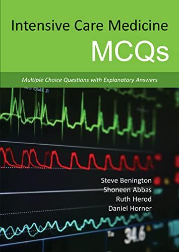 Intensive Care Medicine MCQs By Steve Benington, MB ChB MRCP FRCA