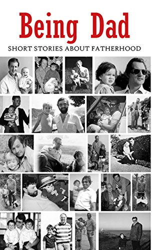 Being Dad: Short Stories About Fatherhood Literary editor Dan Coxon