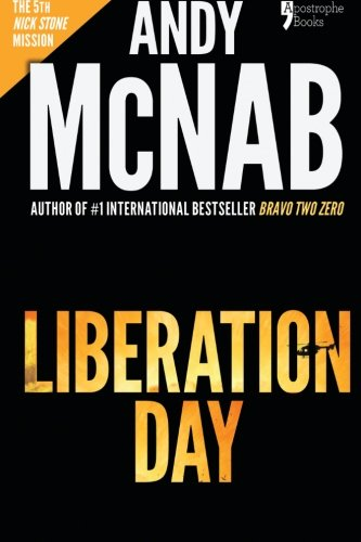 Liberation Day: Nick Stone Book 5: Andy McNab's best-selling series of Nick Stone thrillers - with bonus material By Andy McNab