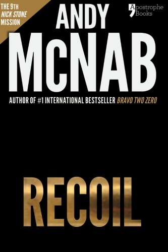Recoil (Nick Stone Book 9): Andy McNab's best-selling series of Nick Stone thrillers - now available in the US By Andy McNab