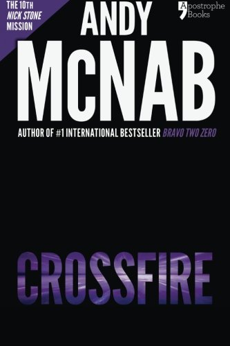 Crossfire (Nick Stone Book 10): Andy McNab's best-selling series of Nick Stone thrillers - now available in the US By Andy McNab