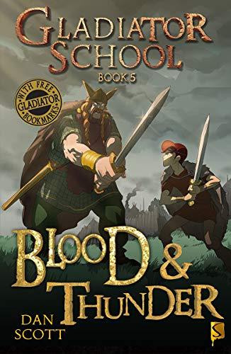 Gladiator School 5: Blood & Thunder By Dan Scott