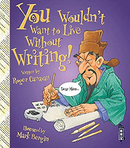 You Wouldn't Want To Live Without Writing! By Roger Canavan