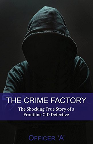 The Crime Factory By Officer 'a'