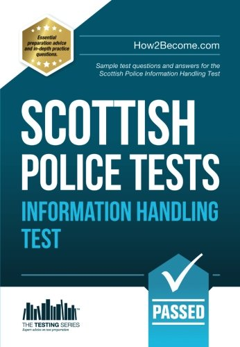 Scottish Police Tests Information Handling Test: Sample test questions and answers for the Scottish Police Information Handling Test: 1 (New Competencies) By Richard McMunn