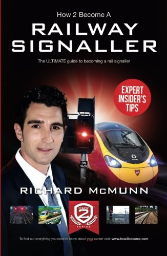 How to Become a Railway Signaller: The Ultimate Guide to Becoming a Signaller By Richard McMunn