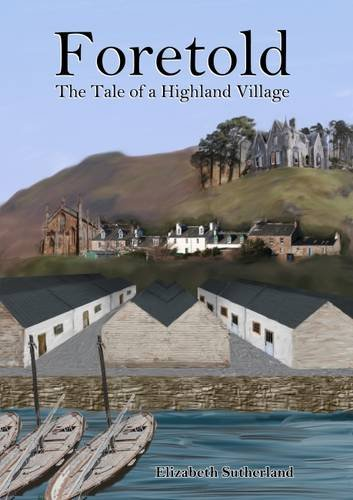 Foretold: The Tale of a Highland Village by Elizabeth Sutherland