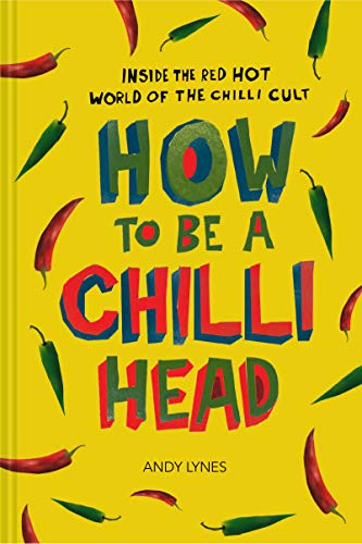 How to Be A Chilli Head By Andy Lynes