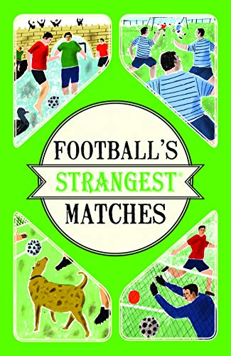 Football's Strangest Matches: Extraordinary but True Stories from Over a Century of Football by Andrew Ward