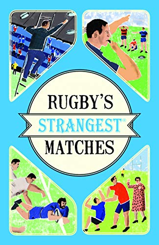 Rugby's Strangest Matches: Extraordinary but True Stories from Over a Century of Rugby By John Griffiths