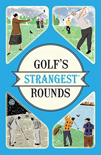 Golf's Strangest Rounds By Andrew Ward