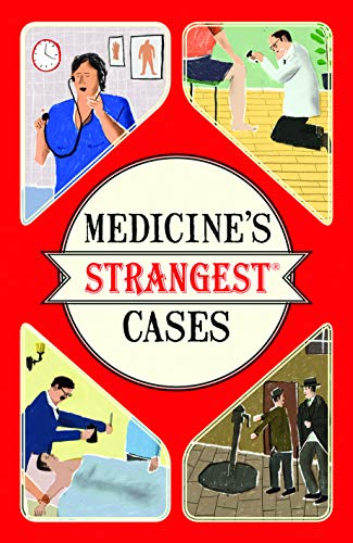Medicine's Strangest Cases: Extraordinary but True Stories from Over Five Centuries of Medical History By Michael O'Donnell