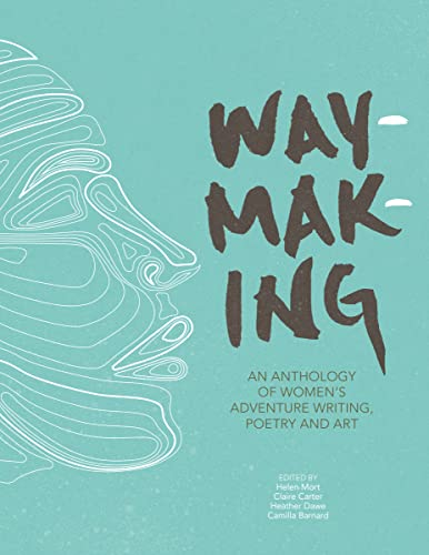 Waymaking: An anthology of women's adventure writing, poetry and art By Introduction by Melissa Harrison