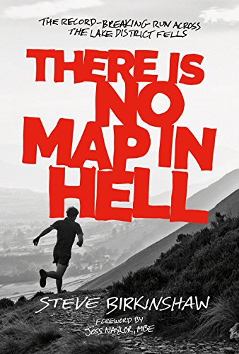 There is No Map in Hell: The Record-Breaking Run Across the Lake District Fells By Steve Birkinshaw