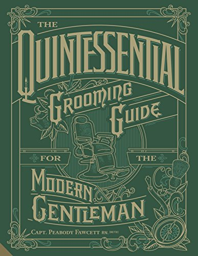 The Quintessential Grooming Guide for the Modern Gentleman by Capt. Peabody Fawcett