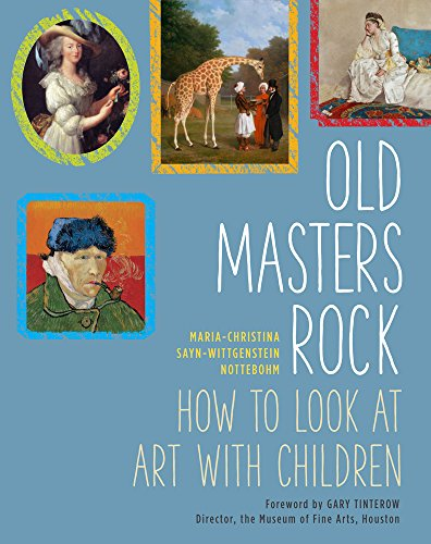 Old Masters Rock: How to Look at Art with Children By Maria-Christina Sayn-Wittgenstein Nottebohm