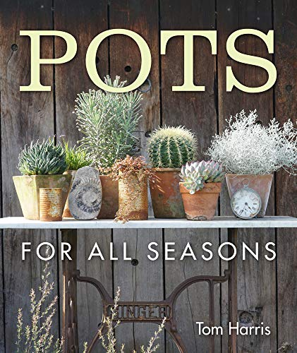 Pots for All Seasons By Tom Harris