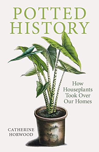 Potted History By Catherine Horwood