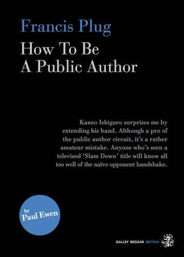 Francis Plug - How To Be A Public Author By Paul Ewen