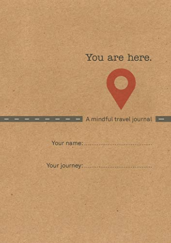 You Are Here: A Mindful Travel Journal By Emma Clarke